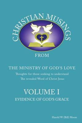 Christian Musings Evidence of God's Grace: Volume I