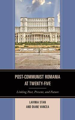 Post-Communist Romania at Twenty-Five: Linking Past, Present, and Future