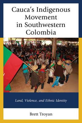 Cauca's Indigenous Movement in Southwestern Colombia: Land, Violence, and Ethnic Identity