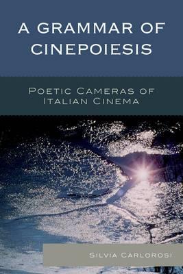 A Grammar of Cinepoiesis: Poetic Cameras of Italian Cinema