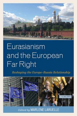 Eurasianism and the European Far Right: Reshaping the Europe-Russia Relationship