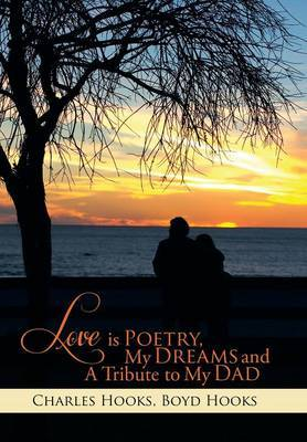 Love Is Poetry, My Dreams and a Tribute to My Dad