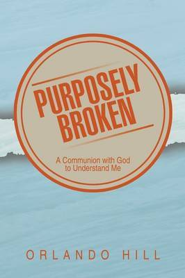 Purposely Broken: A Communion with God to Understand Me