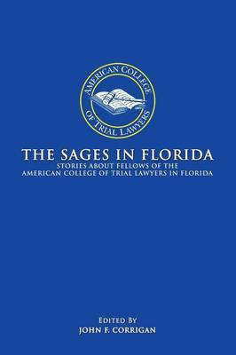 The Sages in Florida: Stories about Fellows of the American College of Trial Lawyers in Florida