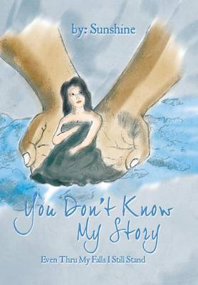You Don't Know My Story: Even Thru My Falls I Still Stand