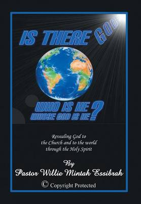 Is There God? Who Is He? Whose God Is He?: Revealing God to the Church and to the World Through the Holy Spirit