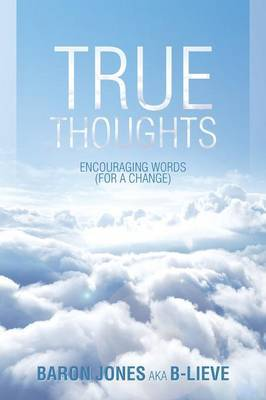 True Thoughts: Encouraging Words (for a Change)
