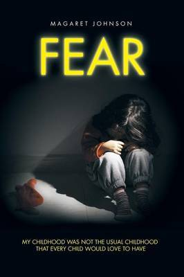 Fear: My Childhood Was Not the Usual Childhood That Every Child Would Love to Have
