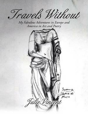 Travels Without: My Fabulous Adventures in Europe and America in Art and Poetry