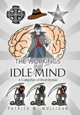 The Workings of an Idle Mind: A Collection of Short Stories