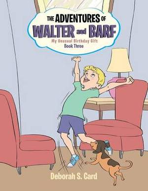 The Adventures of Walter and Barf: Book Three: My Unusual Birthday Gift