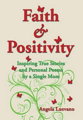 Faith and Positivity: Inspiring True Stories and Personal Poems by a Single Mom