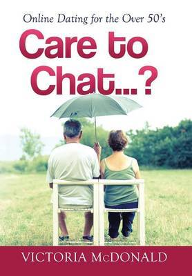 Care to Chat? . . .: Online Dating for the Over 50's