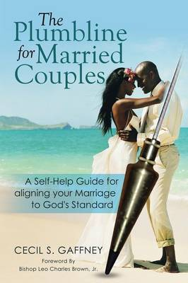 The Plumbline for Married Couples: A Self-Help Guide for Aligning Your Marriage to God's Standard