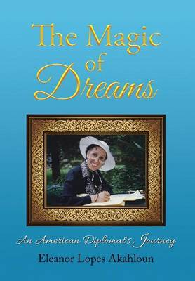The Magic of Dreams: An American Diplomat's Journey