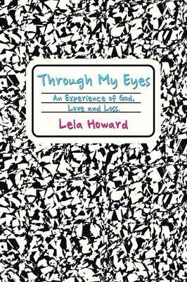 Through My Eyes: An Experience of God, Love and Loss.