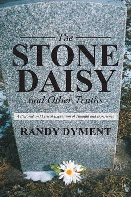 The Stone Daisy and Other Truths: A Pictorial and Lyrical Expression of Thought and Experience