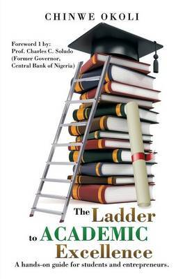 The Ladder to Academic Excellence: A Hands-On Guide for Students and Entrepreneurs.