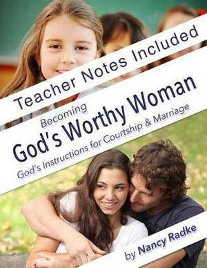 Becoming God's Worthy Woman, Teacher's Notes: Reference Notes for Bgww