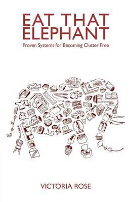 Eat That Elephant: Proven Systems for Becoming Clutter Free