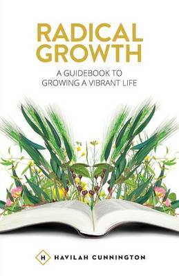 Radical Growth: A Guidebook to Growing a Vibrant Life
