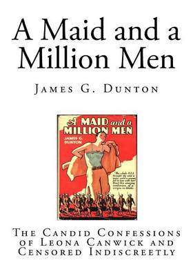 A Maid and a Million Men: The Candid Confessions of Leona Canwick and Censored Indiscreetly