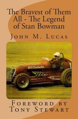 The Bravest of Them All - The Legend of Stan Bowman: Foreword by Tony Stewart
