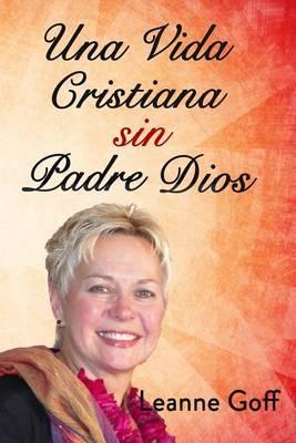 Una Vida Cristiana Sin Nuestro Padre Dios