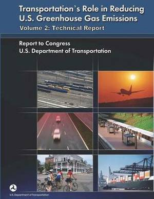 Transportation's Role in Reducing U.S. Greenhouse Gas Emissions, Volume 2: Technical Report