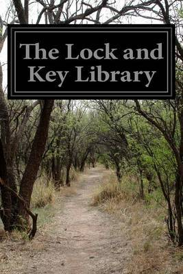 The Lock and Key Library: Classic Mystery and Detective Stories Old Time English