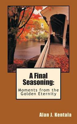A Final Seasoning: Moments from the Golden Eternity