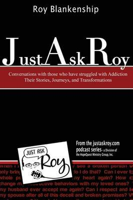 Just Ask Roy: Conversations with Those Who Have Struggled with Addiction Their S