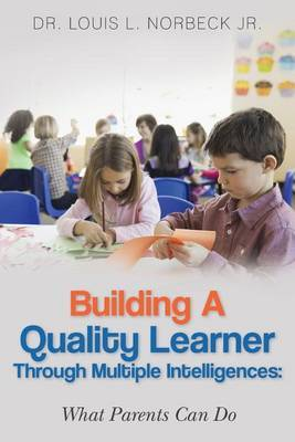 Building a Quality Learner Through Multiple Intelligences: What Parents Can Do