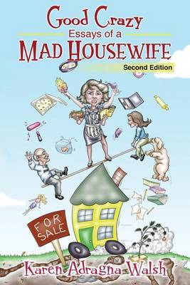 Good Crazy Essays of a Mad Housewife, Second Edition
