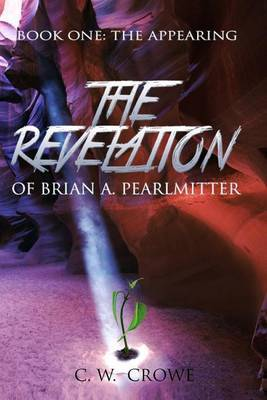 The Revelation of Brian A. Pearlmitter: Book One: The Appearing