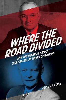 Where the Road Divided: How the American People Lost Control of Their Government