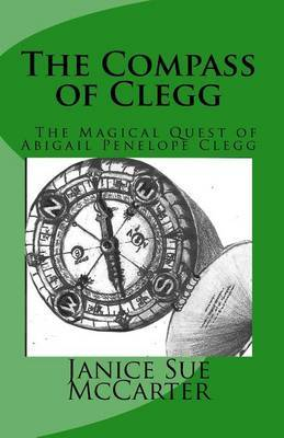 The Compass of Clegg: The Magical Quest of Abigail Penelope Clegg