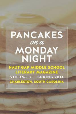 Pancakes on a Monday Night: Vol. 2 of the Literary Magazine of Haut Gap Middle School Spring 2014