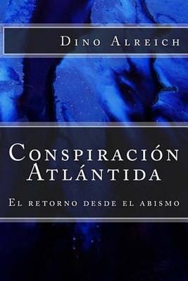 Conspiracion Atlantida: El Retorno Desde El Abismo