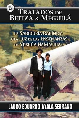 Tratados de Beitza & Meguila  : La Sabiduria Rabinica a la Luz de Las Ensenanzas de Yeshua Hamashiaj
