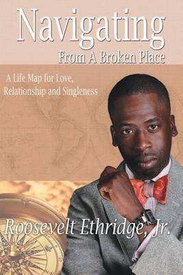 Navigating from a Broken Place: A Life Map for Love, Relationship and Singleness
