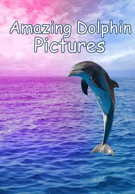 Amazing Dolphin Pictures: 100 Photos of Dolphins