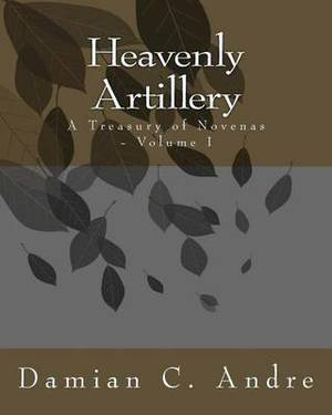 Heavenly Artillery: A Treasury of Novenas - Volume I