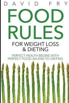 Food Rules for Weight Loss & Dieting  : Perfect Health Begins with Perfect Food an End to Dieting