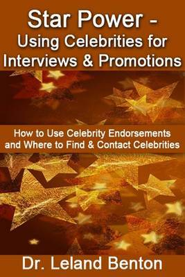 Star Power - Using Celebrities for Interviews & Promotions  : How to Use Celebrity Endorsements and Where to Find & Contact Celebrities