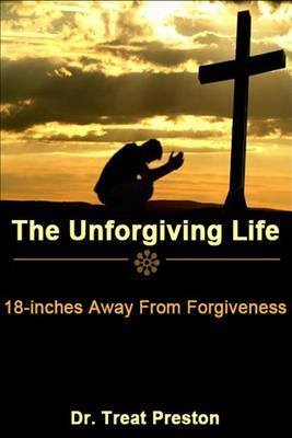 The Unforgiving Life: 18-Inches Away from Forgiveness