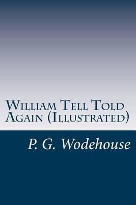 William Tell Told Again (Illustrated)