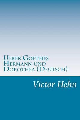 Ueber Goethes Hermann Und Dorothea (Deutsch)
