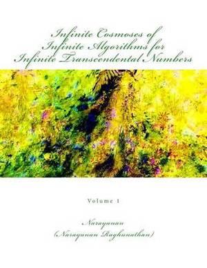 Infinite Cosmoses of Infinite Algorithms for Infinite Transcendental Numbers: Volume 1