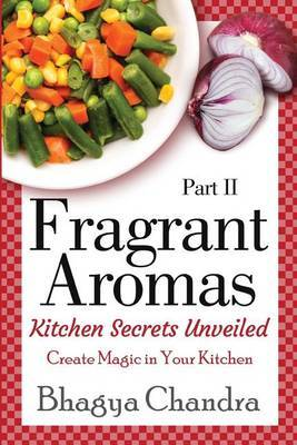 Fragrant Aromas: Kitchen Secrets Unveiled: Create Magic in Your Kitchen